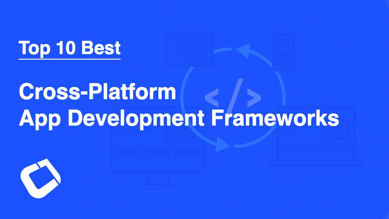 top 10 best cross-platform app development frameworks in 2021